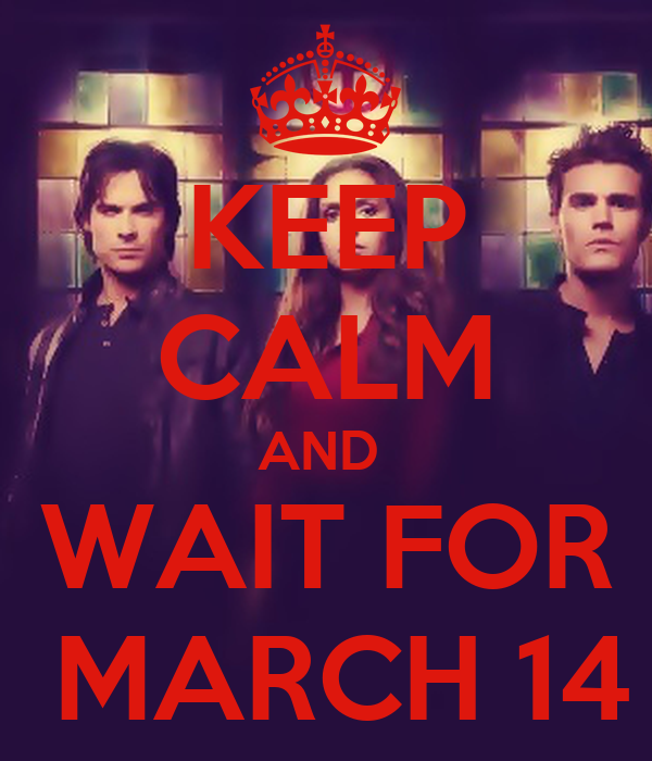 KEEP CALM AND  WAIT FOR  MARCH 14