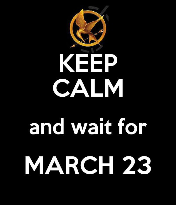 KEEP CALM and wait for MARCH 23