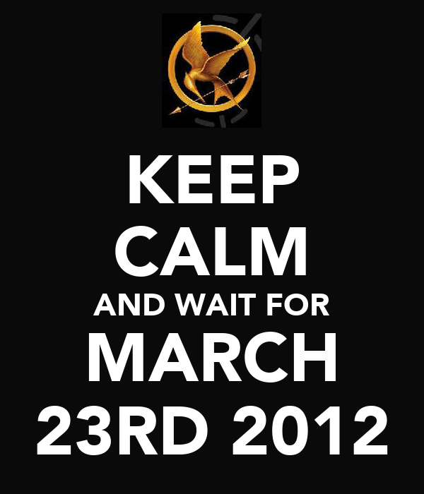 KEEP CALM AND WAIT FOR MARCH 23RD 2012