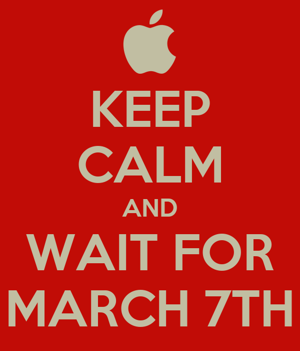 KEEP CALM AND WAIT FOR MARCH 7TH