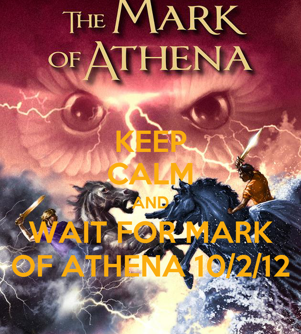 KEEP CALM AND WAIT FOR MARK OF ATHENA 10/2/12