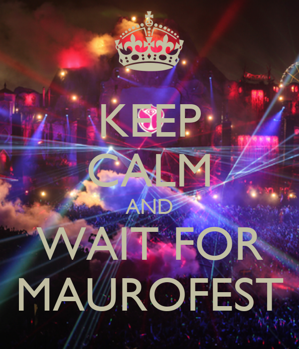 KEEP CALM AND WAIT FOR MAUROFEST