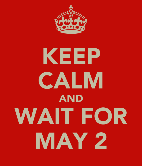 KEEP CALM AND WAIT FOR MAY 2