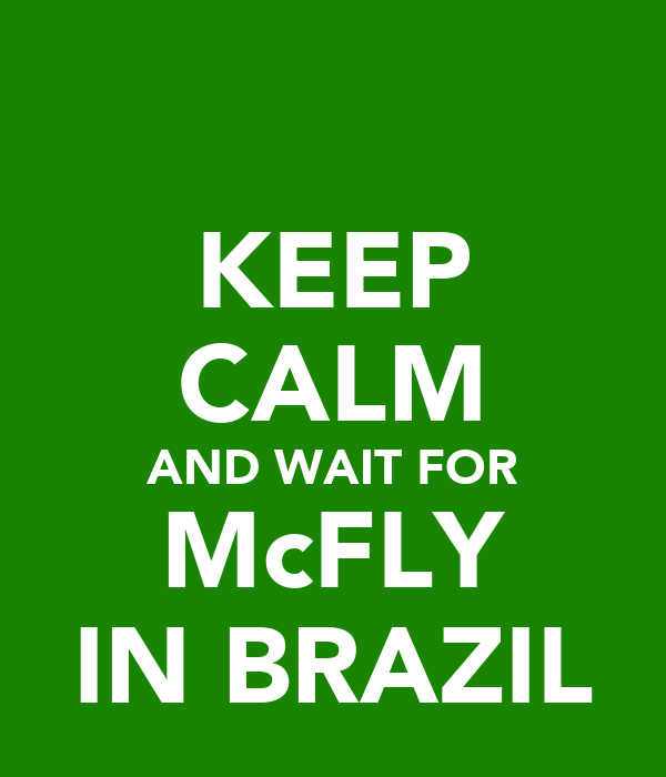 KEEP CALM AND WAIT FOR McFLY IN BRAZIL