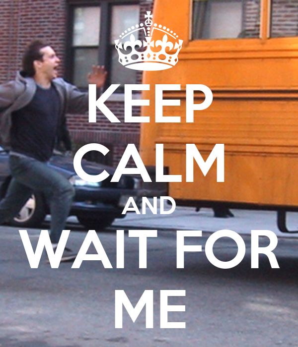 KEEP CALM AND WAIT FOR ME
