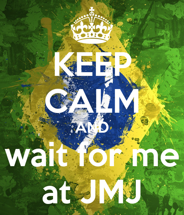 KEEP CALM AND wait for me at JMJ
