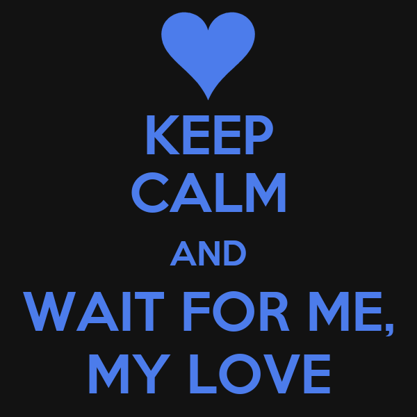 Keep Calm And Wait For Me My Love Poster Vuongvy Keep Calm O Matic
