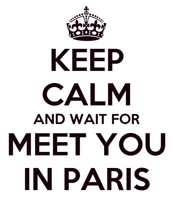 KEEP CALM AND WAIT FOR MEET YOU IN PARIS
