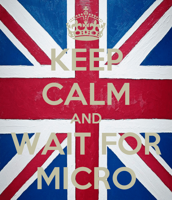 KEEP CALM AND WAIT FOR MICRO