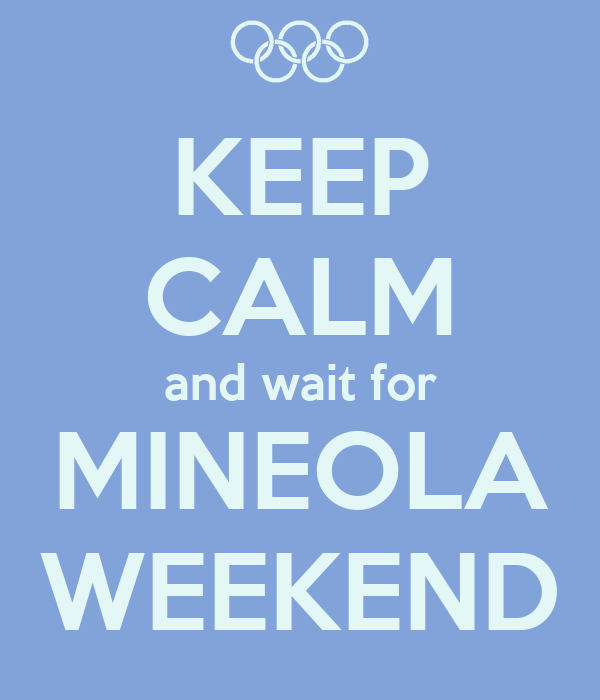 KEEP CALM and wait for MINEOLA WEEKEND