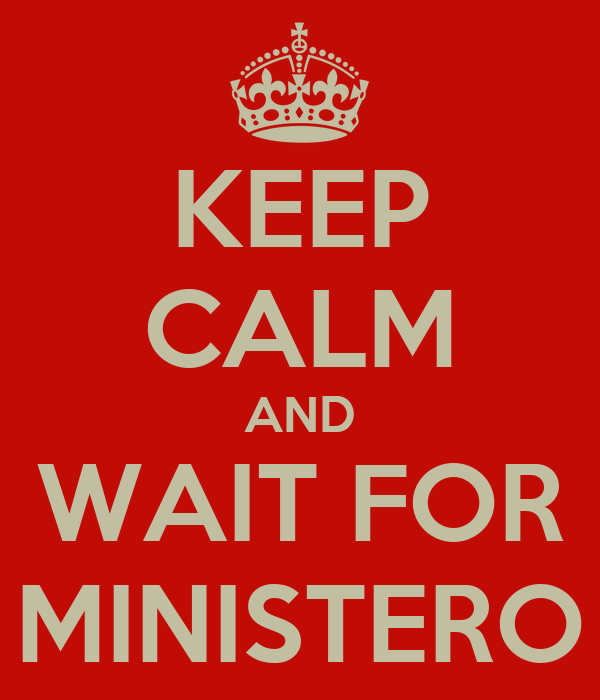 KEEP CALM AND WAIT FOR MINISTERO
