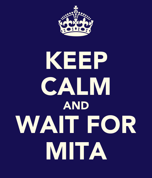 KEEP CALM AND WAIT FOR MITA