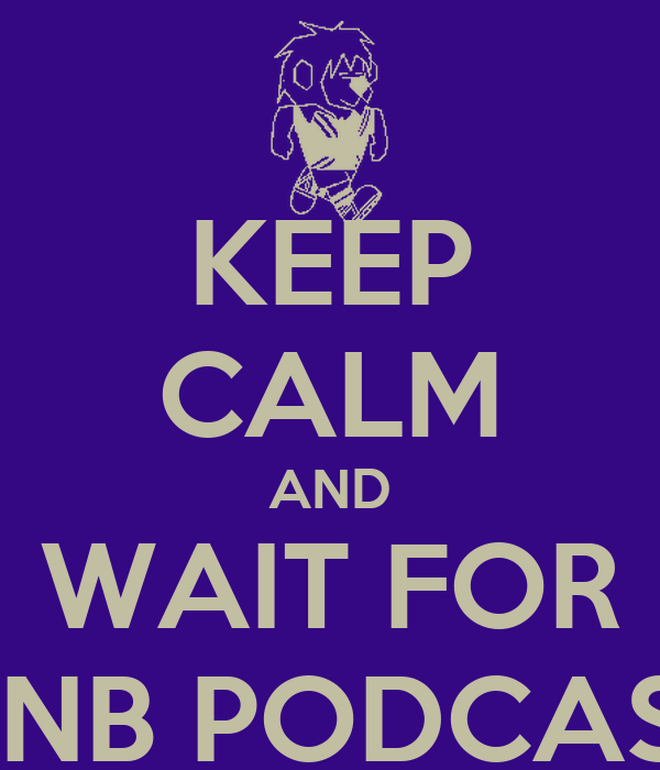 KEEP CALM AND WAIT FOR MNB PODCAST