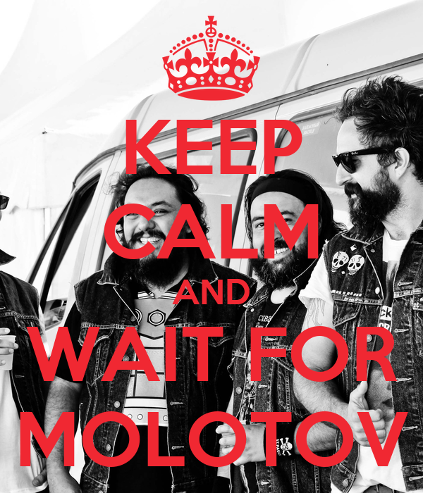 KEEP CALM AND WAIT FOR MOLOTOV
