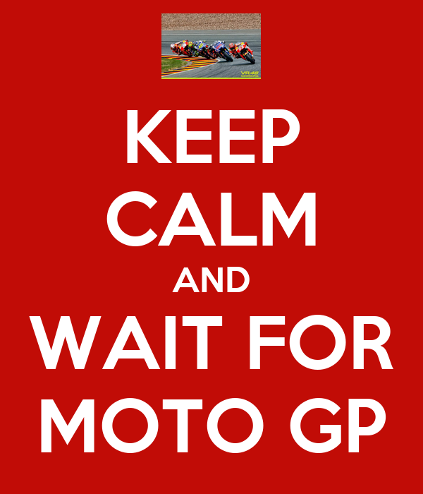 KEEP CALM AND WAIT FOR MOTO GP