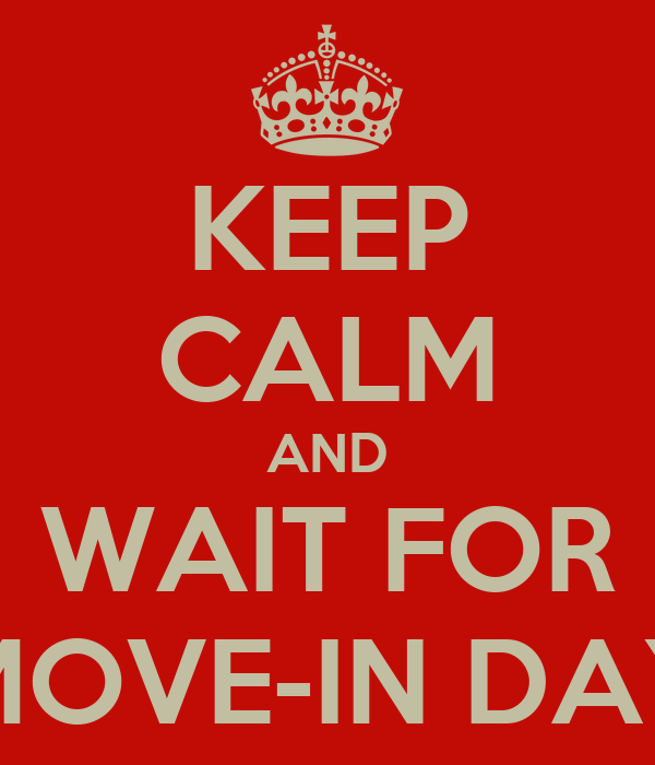 KEEP CALM AND WAIT FOR MOVE-IN DAY