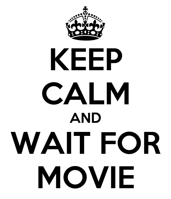 KEEP CALM AND WAIT FOR MOVIE