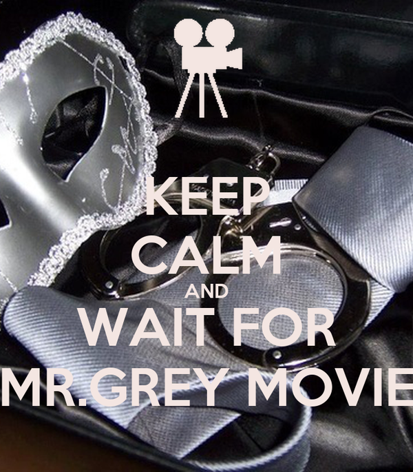 keep calm and wait for mr grey movie poster grey keep calm o matic. Black Bedroom Furniture Sets. Home Design Ideas