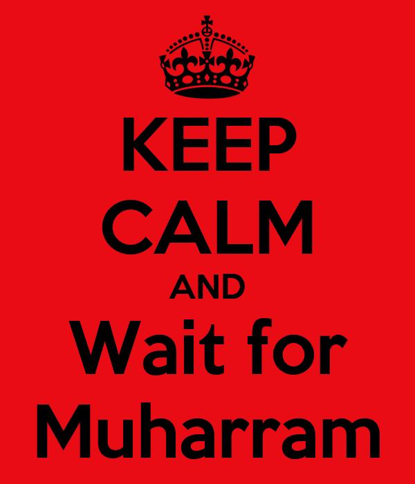 KEEP CALM AND Wait for Muharram