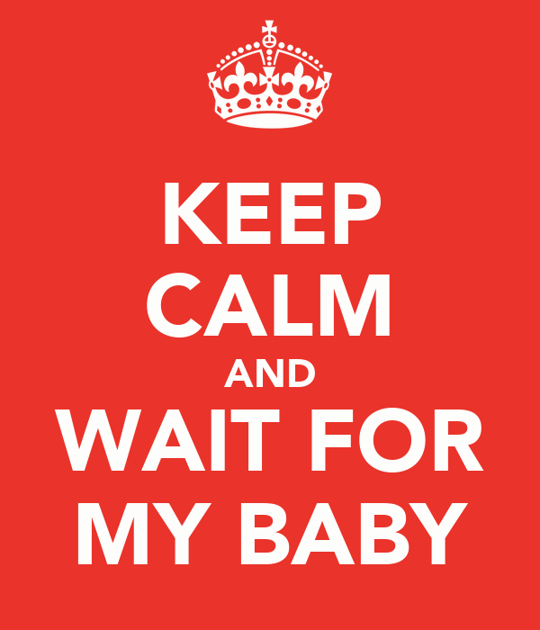KEEP CALM AND WAIT FOR MY BABY