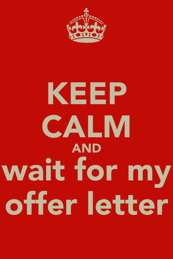 KEEP CALM AND wait for my offer letter