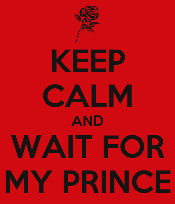 KEEP CALM AND WAIT FOR MY PRINCE