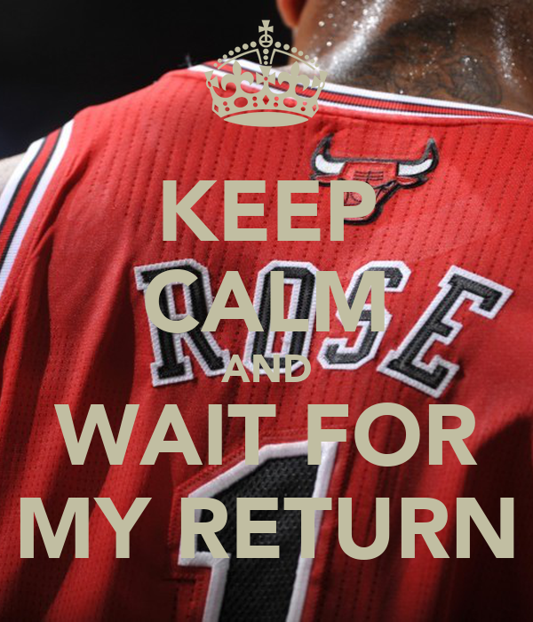 KEEP CALM AND WAIT FOR MY RETURN