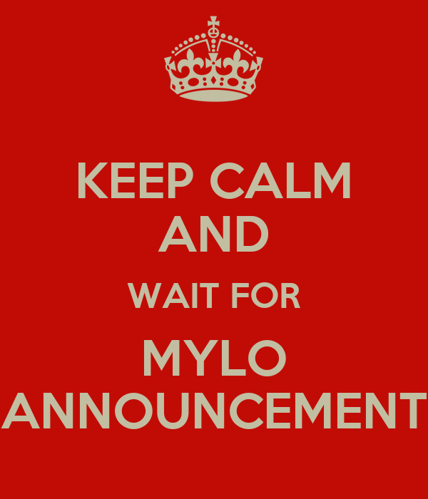 KEEP CALM AND WAIT FOR MYLO ANNOUNCEMENT