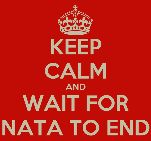 KEEP CALM AND WAIT FOR NATA TO END