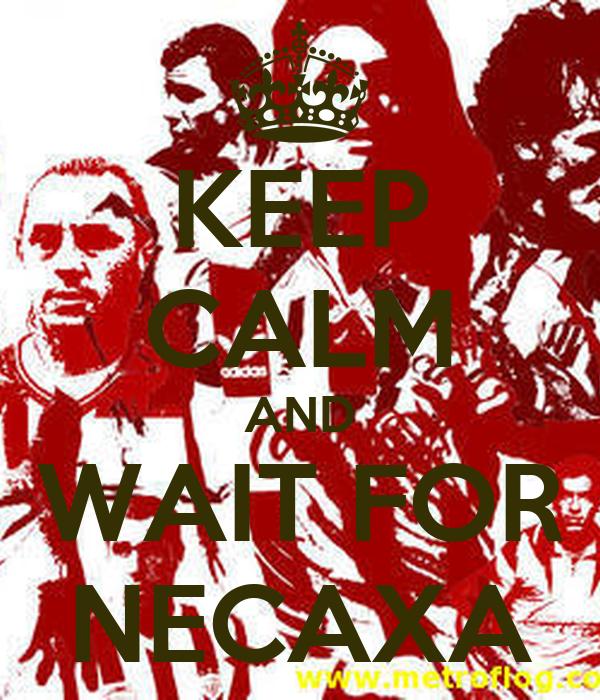 KEEP CALM AND WAIT FOR NECAXA