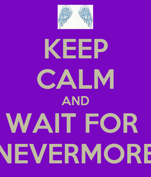 KEEP CALM AND WAIT FOR  NEVERMORE