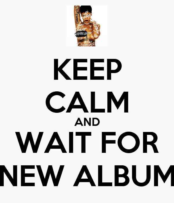 KEEP CALM AND WAIT FOR NEW ALBUM