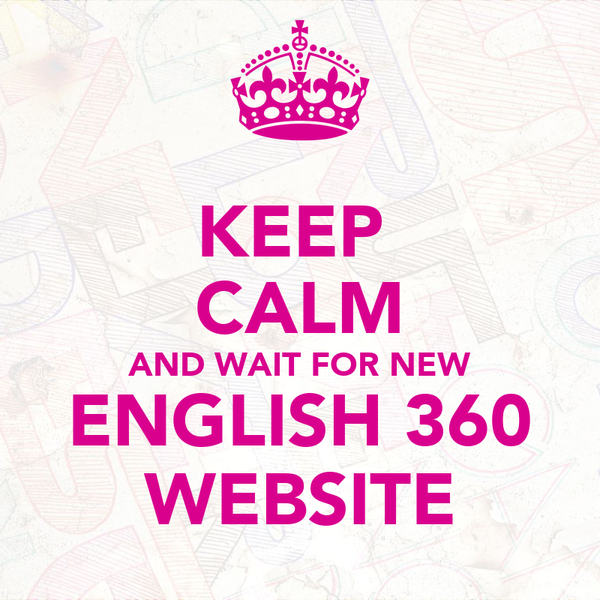 KEEP  CALM AND WAIT FOR NEW ENGLISH 360 WEBSITE