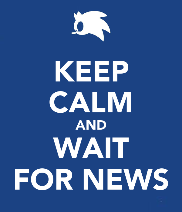 KEEP CALM AND WAIT FOR NEWS