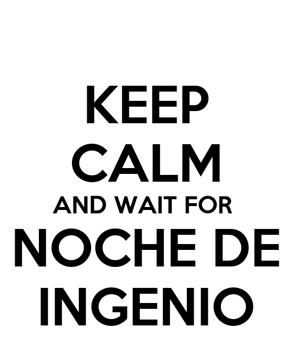 KEEP CALM AND WAIT FOR  NOCHE DE INGENIO