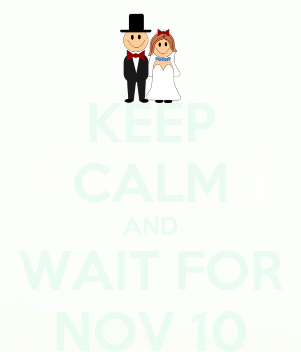 KEEP CALM AND WAIT FOR NOV 10