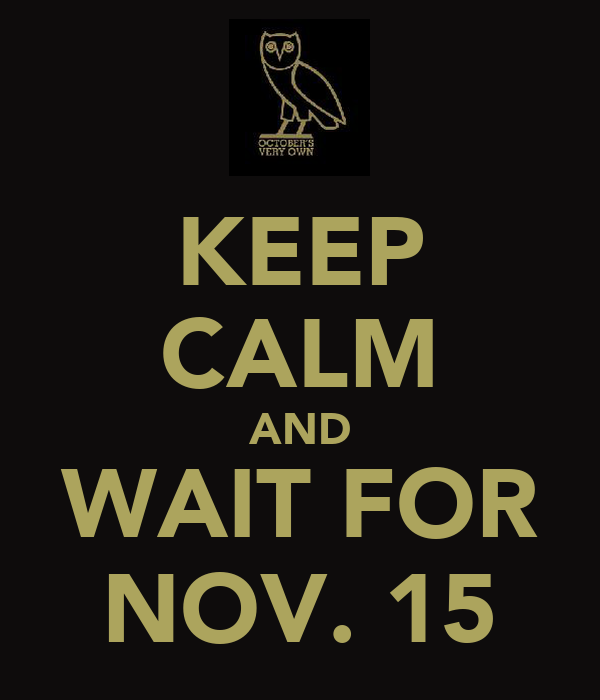 KEEP CALM AND WAIT FOR NOV. 15