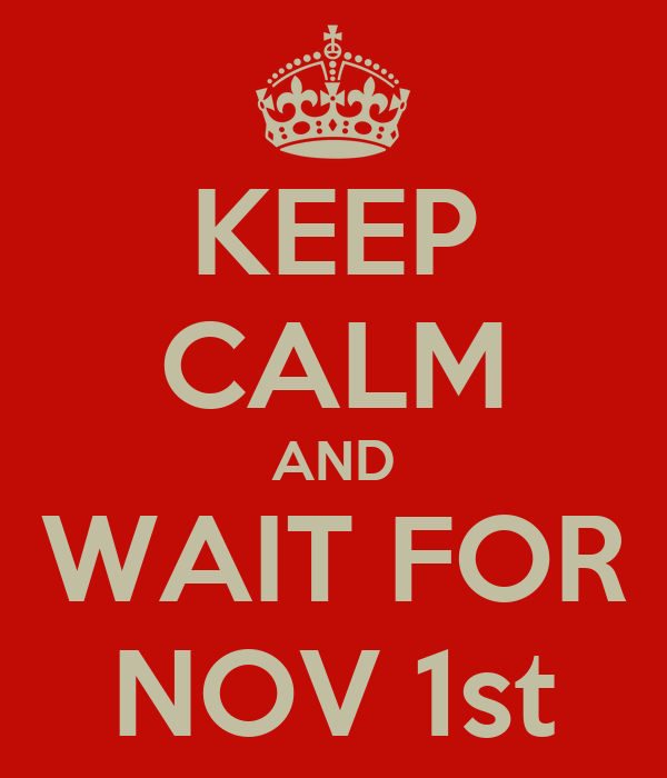 KEEP CALM AND WAIT FOR NOV 1st