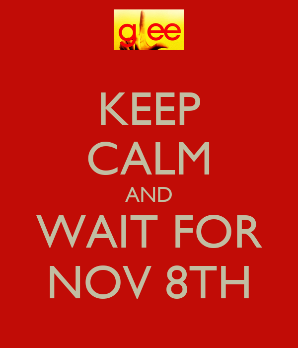 KEEP CALM AND WAIT FOR NOV 8TH