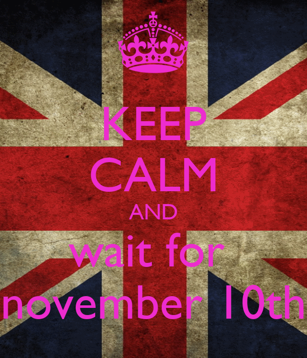 KEEP CALM AND wait for  november 10th