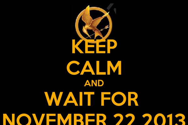KEEP CALM AND WAIT FOR  NOVEMBER 22 2013