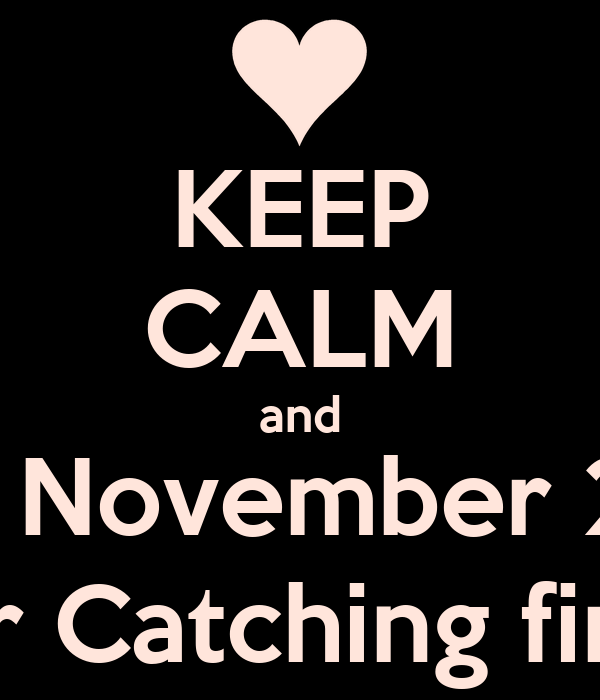 KEEP CALM and Wait for November 23, 2012 for Catching fire