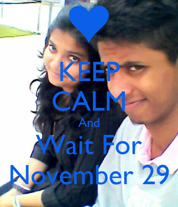 KEEP CALM And Wait For November 29