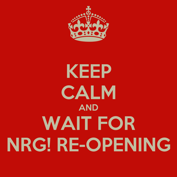 KEEP CALM AND WAIT FOR NRG! RE-OPENING