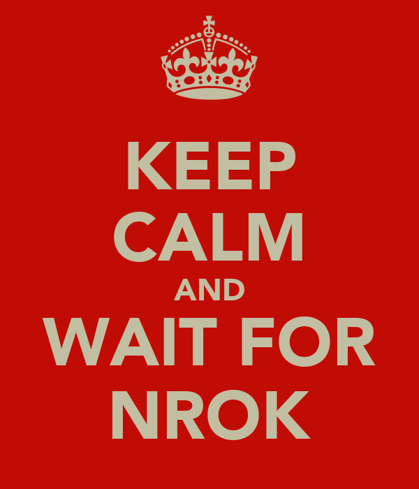 KEEP CALM AND WAIT FOR NROK