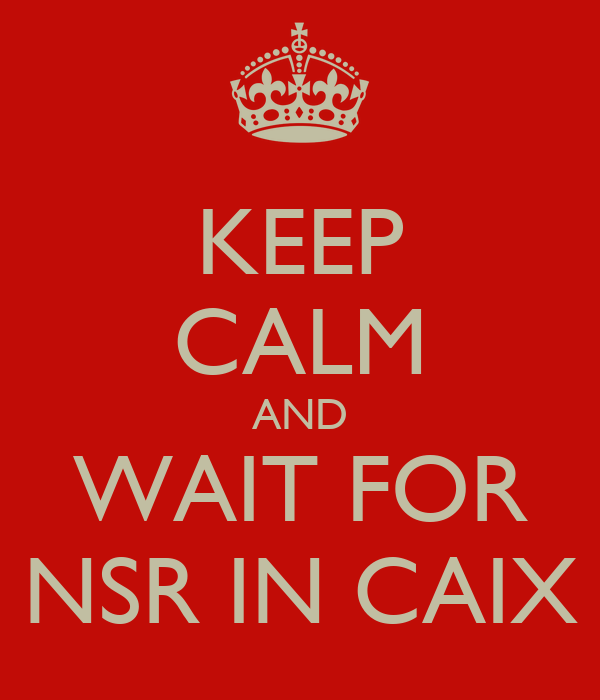 KEEP CALM AND WAIT FOR NSR IN CAIX