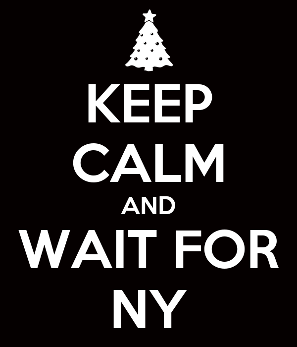 KEEP CALM AND WAIT FOR NY