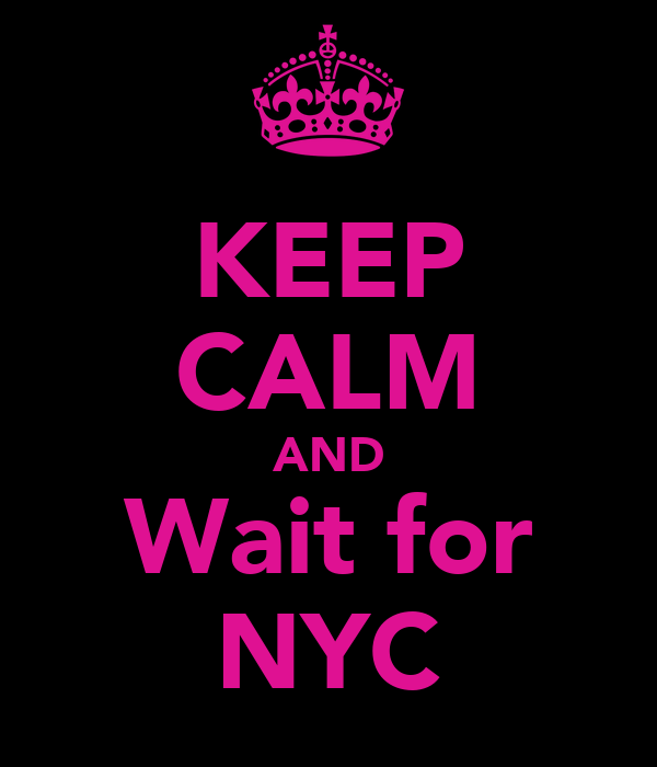 KEEP CALM AND Wait for NYC