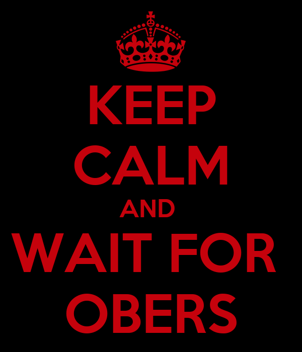 KEEP CALM AND  WAIT FOR  OBERS