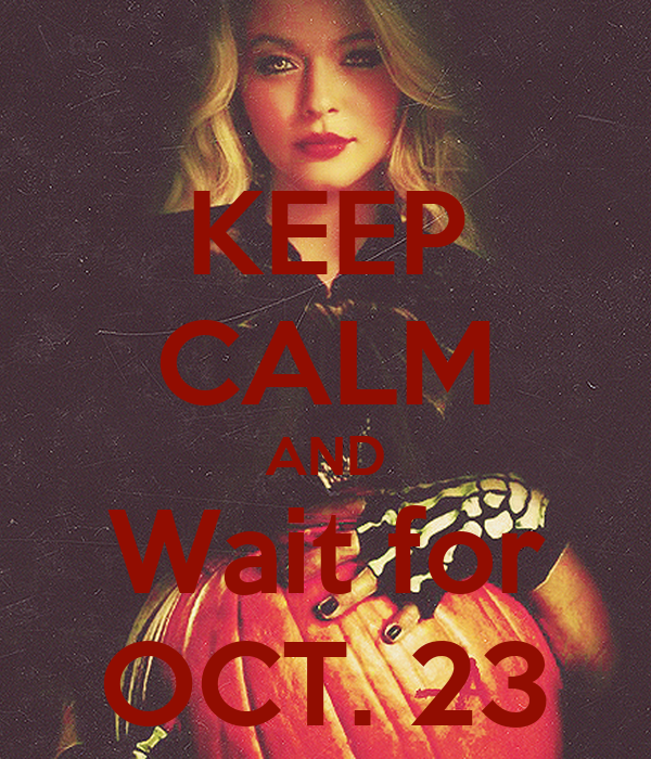 KEEP CALM AND Wait for OCT. 23